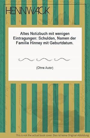 Altes Notizbuch mit wenigen Eintragungen: Schulden, Namen der Familie Hinney mit Geburtdatum.