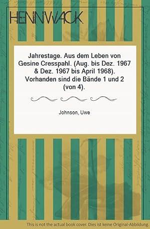 Jahrestage. Aus dem Leben von Gesine Cresspahl. (Aug. bis Dez. 1967 & Dez. 1967 bis April 1968)...