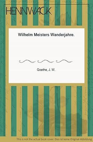 Wilhelm Meisters Wanderjahre.: Goethe, J. W.: