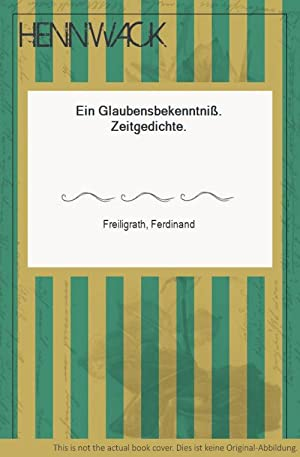 Ein Glaubensbekenntniß. Zeitgedichte.: Freiligrath, Ferdinand: