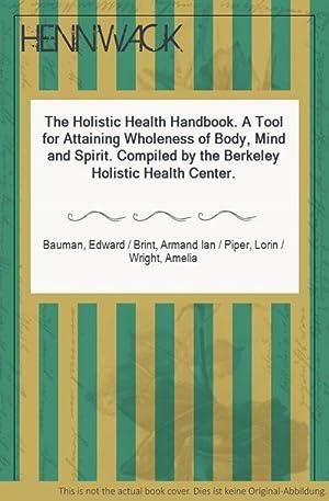 The Holistic Health Handbook. A Tool for: Bauman, Edward /