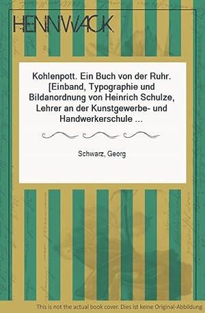 Kohlenpott. Ein Buch von der Ruhr. [Einband,: Schwarz, Georg:
