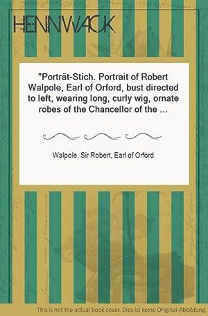 Porträt-Stich. Portrait of Robert Walpole, Earl of: Walpole, Sir Robert,