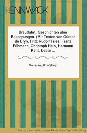 Brautfahrt. Geschichten über Begegnungen. (Mit Texten von: Giesecke, Almut (Hrg.):