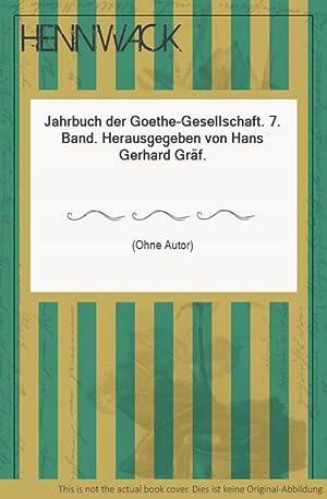 Goethe, J. W. - Jahrbuch der Goethe-Gesellschaft. 7. Band. Herausgegeben von Hans Gerhard Gräf...