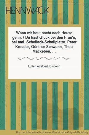 Wenn wir heut nacht nach Hause gehn.: Lutter, Adalbert (Dirigent):