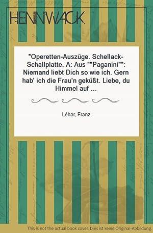 """Operetten-Auszüge. Schellack-Schallplatte. A: Aus """"Paganini"""": Niemand liebt: Léhar, Franz:"""