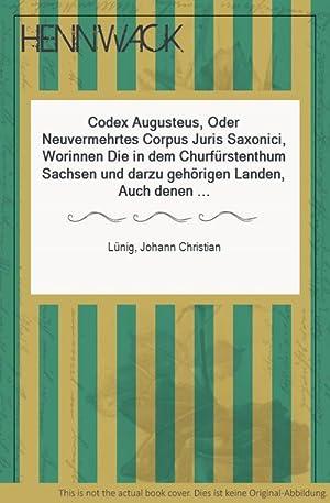 Codex Augusteus, Oder Neuvermehrtes Corpus Juris Saxonici, Worinnen Die in dem Churfürstenthum ...