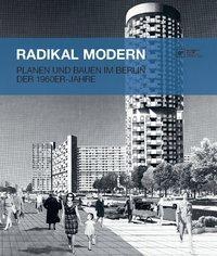 Radikal modern. Planen und Bauen im Berlin: KÖHLER, Thomas /