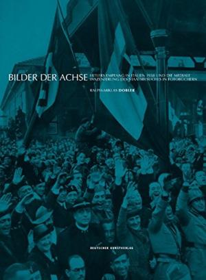 Bilder der Achse - Hitlers Empfang in: Dobler, Ralph-Miklas: