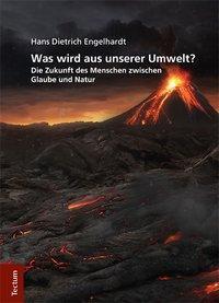 Was wird aus unserer Umwelt? Die Zukunft: Engelhardt, Hans Dietrich:
