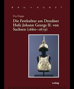 Die Festkultur am Dresdner Hofe Johann Georgs: Deppe, Uta:
