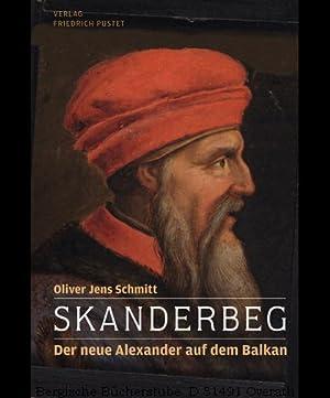 Skanderbeg. Der neue Alexander auf dem Balkan.: Schmitt, Oliver Jens: