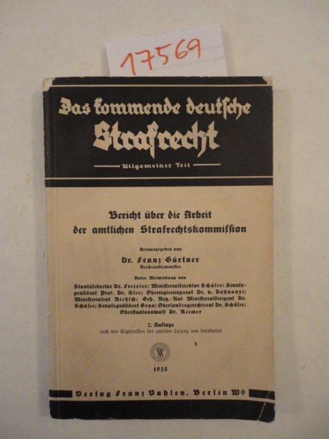 Das kommende deutsche Strafrecht, Allgemeiner Teil. Bericht: Gürtner, Franz: