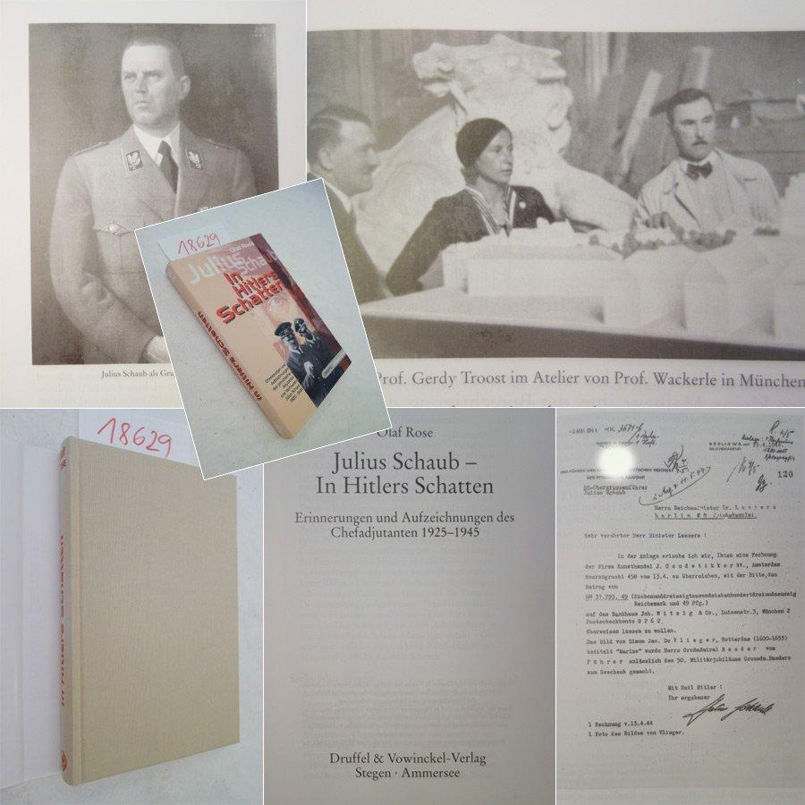 In Hitlers Schatten. Erinnerungen und Aufzeichnungen des Chefadjutanten 1925 - 1945, herausgegeben von Olaf Rose * mit O r i g i n a l - S c h u t z u m s c h l a g - Schaub, Julius