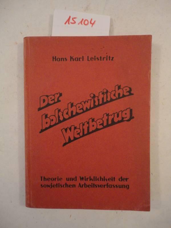 Der bolschewistischen Weltbetrug. Theorie und Wirklichkeit der: Leistritz, Hans Karl: