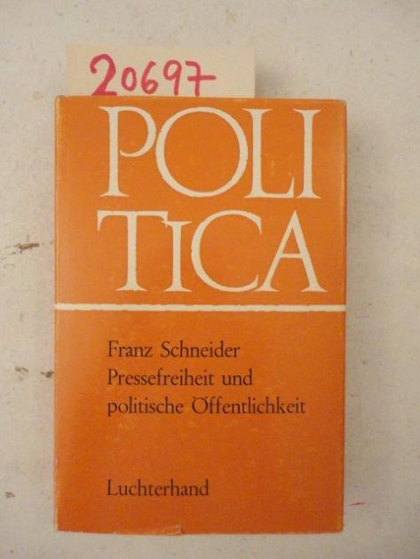 Pressefreiheit und politische Öffentlichkeit. Studien zur politischen: Franz Schneider: