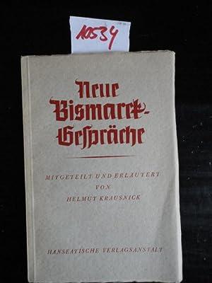 Neue Bismarck-Gespräche, mitgeteilt und erläutert.: Krausnick, Helmut: