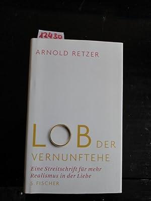 Lob der Vernunftehe - Eine Streitschrift für mehr Realismus in der Liebe: Retzer, Arnold: