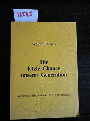 Die letzte Chance unserer Generation - Kommt die Epoche des richtigen Christentums?: D�rsch, Walter...