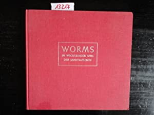 Worms im wechselnden Spiel der Jahrtausende. Mit Planskizzen und 96 Abbildungen aus der Photowerkst...