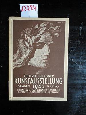 Große Dresdner Kunstausstellung 1943 Gemälde Plastik Graphik: Dresdner Künstlerbund (Herausgeber):