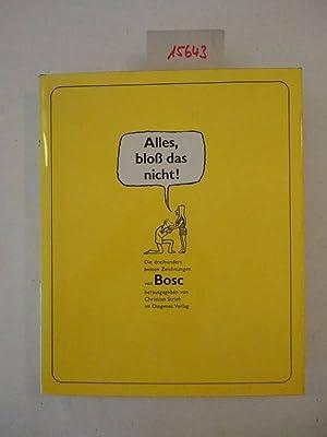 Alles, bloß das nicht! 300 Zeichnungen. Auswahl und Einleitung von Christian Strich: Bosc, ...
