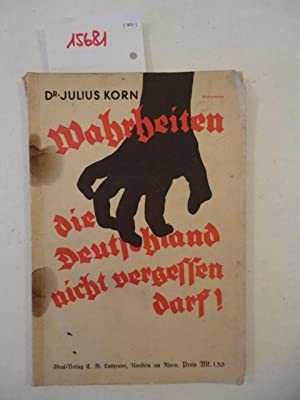 Wahrheiten, die Deutschland nicht vergessen darf!: Korn, Dr. Julius: