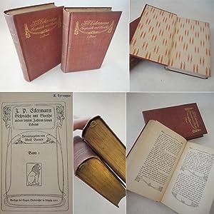 J. P. Eckermann, Gespräche mit Goethe in den letzten Jahren seines Lebens Bände I und II ...
