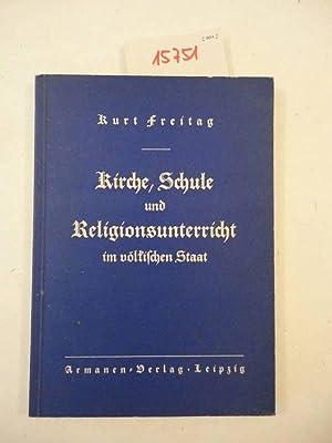 Kirche, Schule und Religionsunterricht im völkischen Staat: Freitag, Kurt: