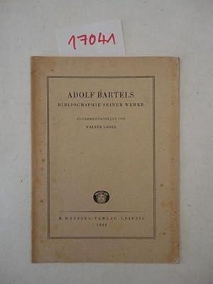 Adolf Bartels. Bibliographie seiner Werke, zusammengestellt von Walter Loose (Verwalter vom ...