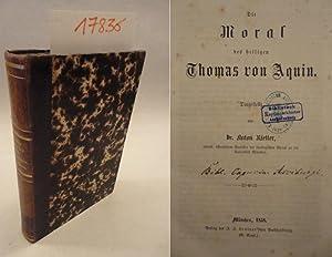 Die Moral des heiligen Thomas von Aquin, dargestellt von Dr. Anton Rietter, ordentl. ö...