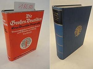 Die Großen Deutschen. Neue Deutsche Biographie, herausgegeben von Willy Andreas und Wilhelm ...