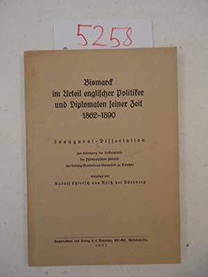 Bismarck im Urteil englischer Politiker und Diplomaten seiner Zeit 1862 - 1890. Inaugural - ...