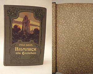 Bismarck als Erzieher. In Leitsätzen aus seinen Reden, Briefen, Berichten und Werken ...