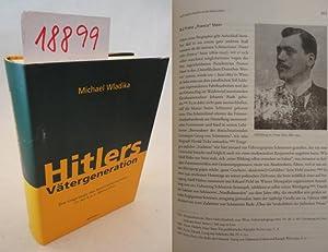 Hitlers Vätergeneration. Die Ursprünge des Nationalsozialismus in der k.u.k. Monarchie: ...