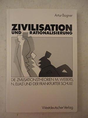Zivilisation und Rationalisierung. Die Zivilisationstheorien M. Webers, N. Elias und der ...