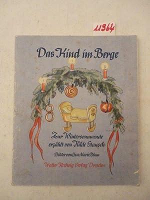 Das Kind im Berge. Zur Wintersonnenwende erzählt von Hilde Stansch, Bilder von Lisa-Marie Blum...