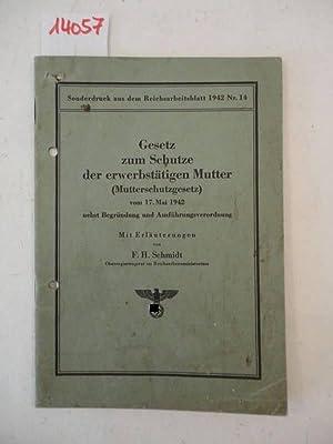 Gesetz zum Schutze der erwerbstätigen Mutter (Mutterschutzgesetz) vom 17. Mai 1942 nebst Begr&...