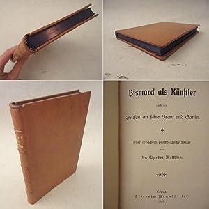 Bismarck als Künstler nach den Briefen an seine Braut und Gattin. Eine ...