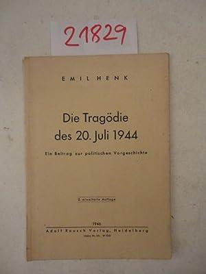 Die Tragödie des 20. Juli 1944. Ein Beitrag zur politischen Vorgeschichte: Henk, Emil: