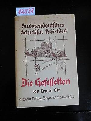 Die Gefesselten. Sudetendeutsches Schicksal 1944 bis 1946: Ott, Erwin: