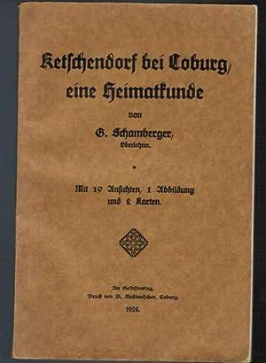 Ketschendorf bei Coburg, eine Heimatkunde.: Schamberger, Gustav