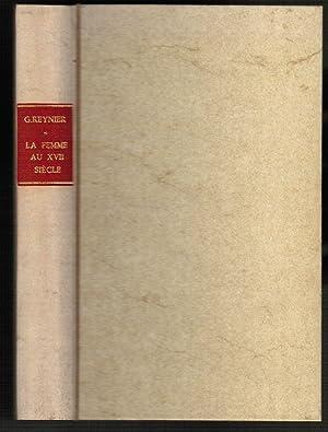 La Femme au XVIIe Siècle. Ses Ennemis: Reynier, Gustave