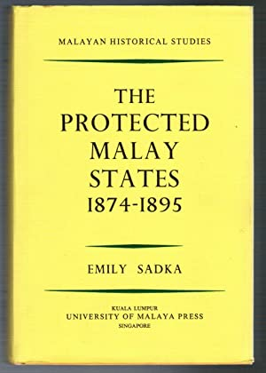 The protected Malay States 1874 - 1895.: Sadka, Emily