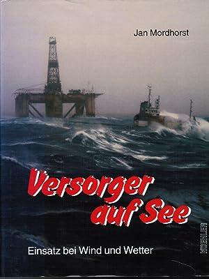 Versorger auf See. Einsatz bei Wind und: Mordhorst, Jan