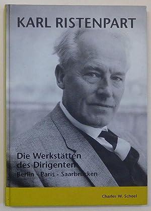 Karl Ristenpart. Die Werkstätten des Dirigenten: Berlin,: Scheel, Charles W.