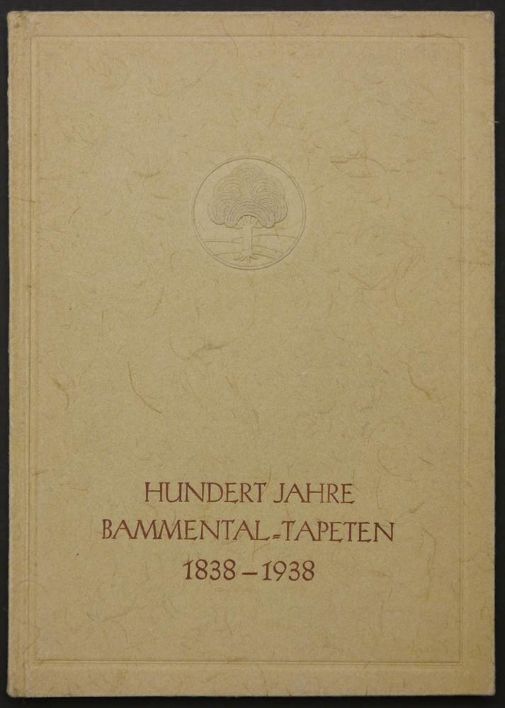Hundert Jahre Bammental-Qualitäts-Tapeten. 1838-1938. Ein Beitrag zur: Tapeten. -