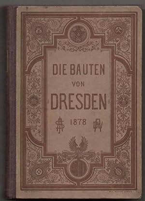 Die Bauten, technischen und industriellen Anlagen von Dresden. Herausgegeben von dem Sächs. ...
