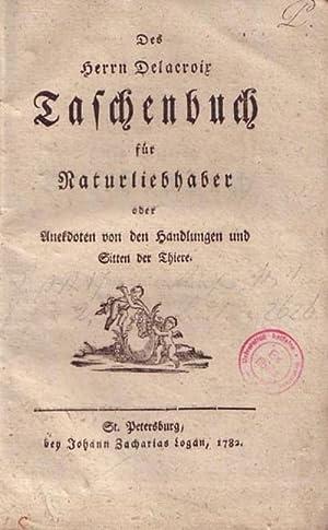 Des Herrn Delacroix Taschenbuch für Naturliebhaber oder Anekdoten von den Handlungen und ...
